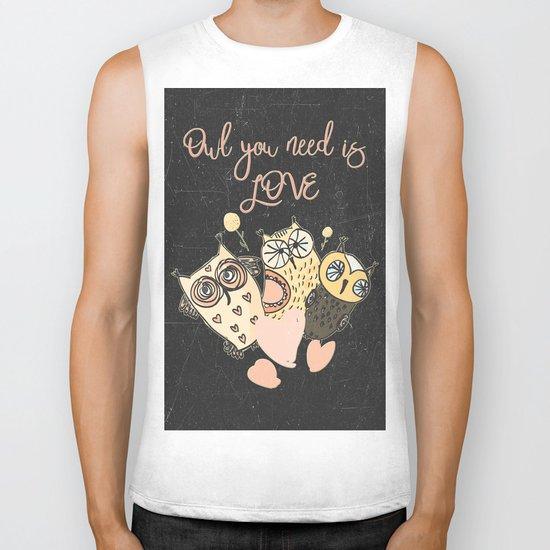 Owl you need is LOVE- Humor Animal Illustration & Typography on #Society6 Biker Tank