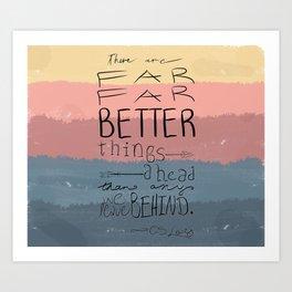 Far Better Things Art Print