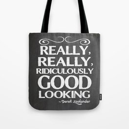 Really, really, ridiculously good looking (Zoolander). Tote Bag