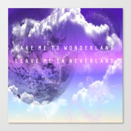 Take me to Wonderland leave me in Neverland Canvas Print