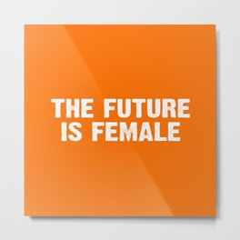 The Future Is Female - Orange and White Metal Print