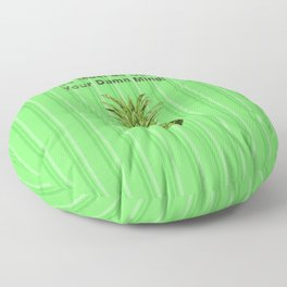 You Must be Out of your Damn Mind! Floor Pillow