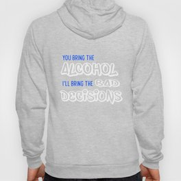 Alcohol T-Shirt Funny I'll Bring the Bad Decisions Gift Tee Hoody