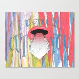 I Will Cut You Canvas Print