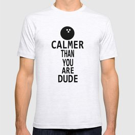 The Big Lebowski - Calmer Than You Are Dude T-shirt