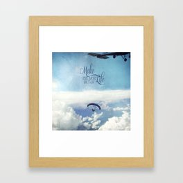 Make the most out of life Framed Art Print