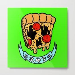 Pizza Face 3.47 Alternate Metal Print