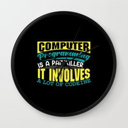 Computer Programming is a painkiller cause codeine Wall Clock