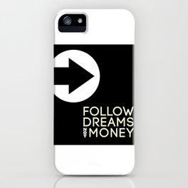Follow Dreams Not Money iPhone Case