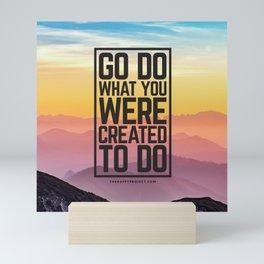 Go Do What You Were Created To Do Mini Art Print