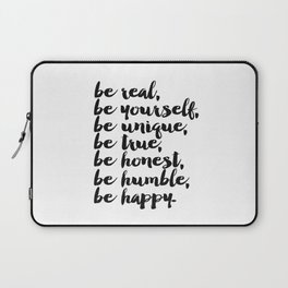 Be real, be yourself, be unique, be true, be honest, be humble, be happy Laptop Sleeve