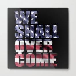 We Shall Overcome Metal Print