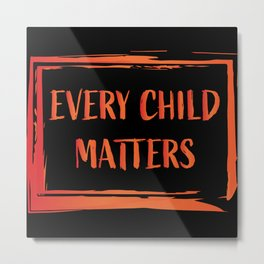 Orange Shirt Day - Every Child Matters Metal Print