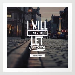 I will never let you down Art Print