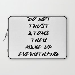 Do Not Trust Atoms - They Make Up Everything Laptop Sleeve