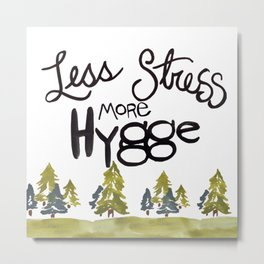 Less stress more Hygge Metal Print
