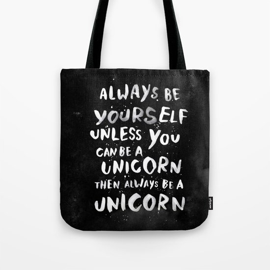 Always be yourself. Unless you can be a unicorn, then always be a unicorn. Tote Bag