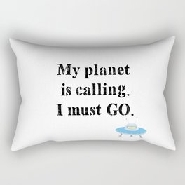 My Planet Is Calling. I Must Go. Rectangular Pillow