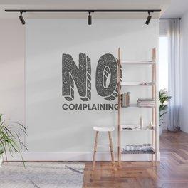No Complaining Wall Mural