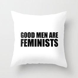 Good Men are Feminists Throw Pillow