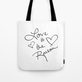 Love is the Reason - Positive Quote Typography Tote Bag