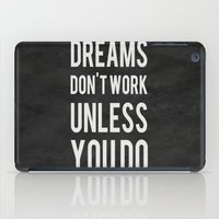 weird iPad Cases featuring Dreams Don't Work Unless You Do by Kimsey Price