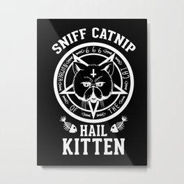 Sniff Catnip - Hail Kitten Metal Print