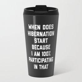 When Does Hibernation Start Funny Quote Travel Mug