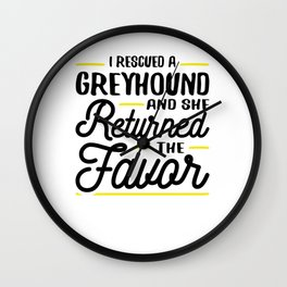 Rescued a Greyhound Returned the Favor Wall Clock