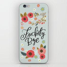 Pretty Swe*ry: Fuckety Bye iPhone Skin