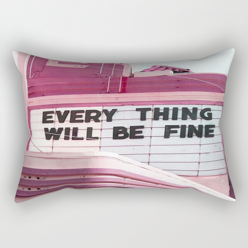 Every Thing Will Be Fine Rectangular Pillow RPW4233659