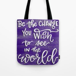 Be the Change You Wish to See in the World. Tote Bag
