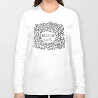 help Long Sleeve T-shirts featuring Because cats by Kitten Rain