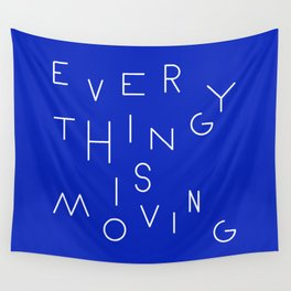 Everything is moving Wall Tapestry