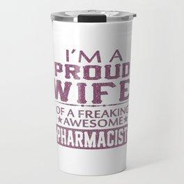 I'M A PROUD PHARMACIST'S WIFE Travel Mug