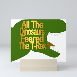 All The Dinosaurs Feared The T-Rex Mini Art Print