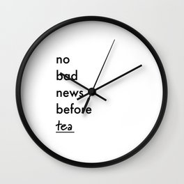 No bad news before tea Wall Clock
