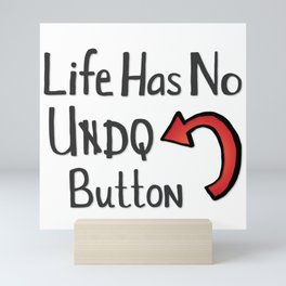 Life Has No Undo Button Mini Art Print