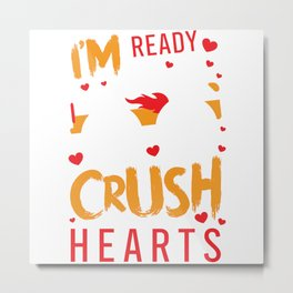 I'm Ready To Crush Hearts Valentine Love Metal Print
