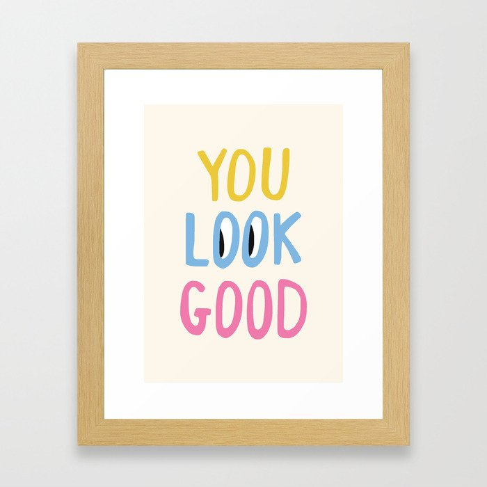 You Look Good Framed Art Print