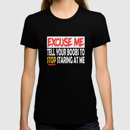 """Excuse Me Tell Your Boobs To Stop Staring At Me"" tee design. Naughty and hilarious gift too!  T-shirt"