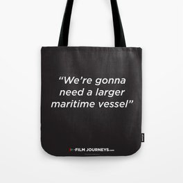 FIlm Journeys Misquotes: We're Gonna Need A Larger Maritime Vessel Tote Bag