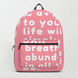 Like the air you breathe, abundance in all things is available to you. Abraham Hicks Backpack