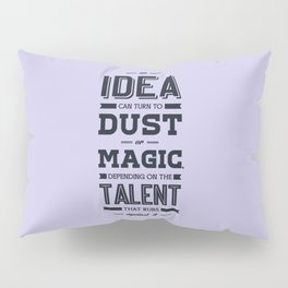 Lab No. 4 an idea can turn to dust or magic depending on the talent that rubs against it William Ber Pillow Sham