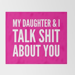 My Daughter & I Talk Shit About You (Magenta) Throw Blanket
