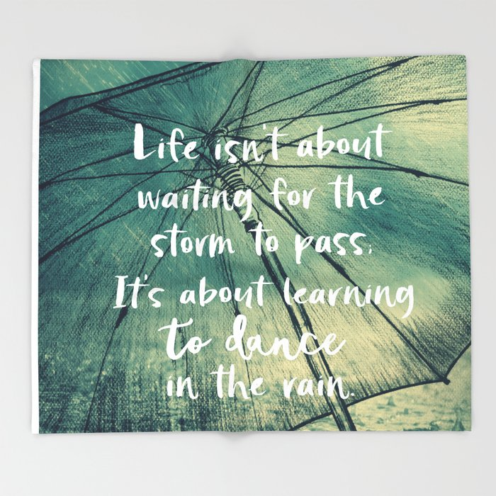 Life Learning To Dance In The Rain Quote Throw Blanket By