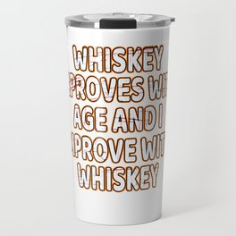 """""""Whiskey Improves With Age And I Improves With Whiskey"""" tee design. Funny gift to your friends too!  Travel Mug"""
