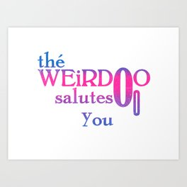 Thé weirdo salutes you Art Print