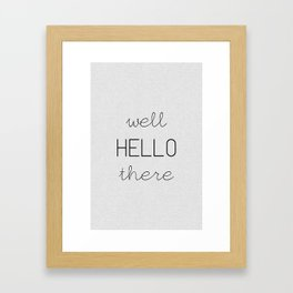 Well Hello There Framed Art Print