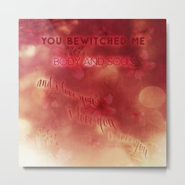 You bewitched me Metal Print